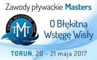 20-21.05.2017 r, VIII Ogólnopolskich Zawodach Pływackich Masters w Toruniu